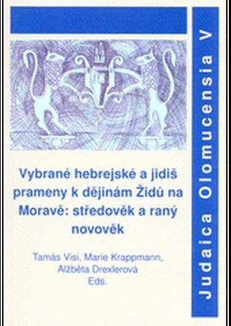Vybrané hebrejské a jidiš prameny k dějinám židů na Moravě: středověk a raný novověk. Judaica V