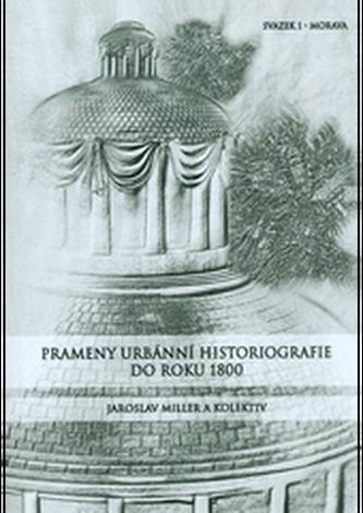 Prameny urbánní historiografie do roku 1800. Svazek I. - Morava