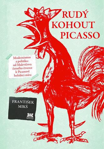 Rudý kohout Picasso - Ideologie a utopie v umění 20. století: od Malevičova černého čtverce k Picassově holubici míru
