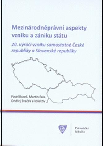 Mezinárodněprávní aspekty vzniku a zániku státu 20. výročí vzniku samostatné České republiky a Slovenské republiky