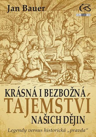 """Krásná i bezbožná tajemství našich dějin aneb Legendy versus historická """"pravda"""")"""