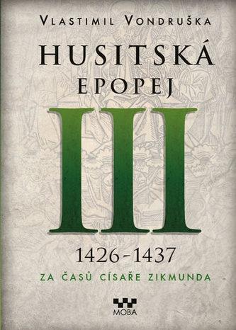 Husitská epopej III. 1426 -1437 - Za časů císaře Zikmunda - Vlastimil Vondruška