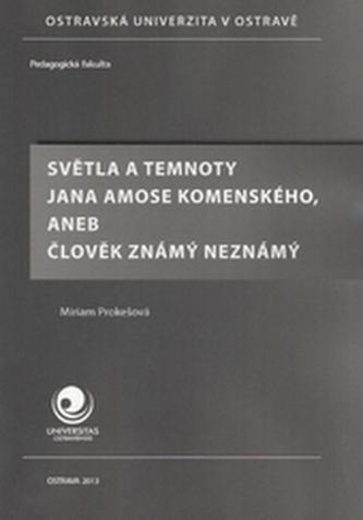 Světla a temnoty Jana Amose Komenského, aneb člověk známý neznámý