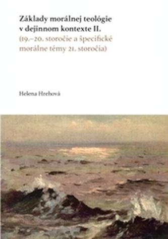 Základy morálnej teológie v dejinnom kontexte II. (19.–20. storočie a špecifické morálne témy 21. st