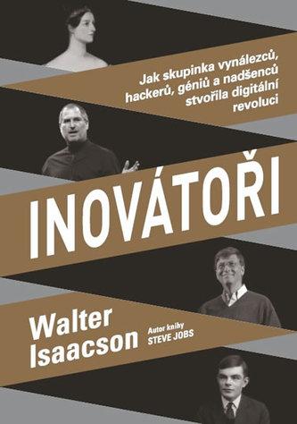 Inovátoři - Jak skupinka vynálezců, hackerů, géniů a nadšenců stvořila digitální revoluci