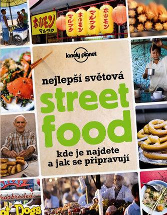 Nejlepší světová Street Food - Kde je najdete a jak se připravují