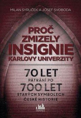 Proč zmizely insignie Karlovy Univerzity - 70 let pátrání po 700 let starých symbolech české historie - Milan Syruček