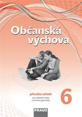 Občanská výchova 6 pro ZŠ a víceletá gymnázia /nová generace/ - příručka učitele