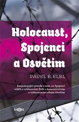Holocaust, Spojenci a Osvětim - Pavel Benedikt Elbl