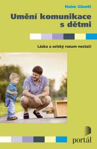 Umění komunikace s dětmi - Haim G. Ginott
