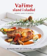 Vaříme slané i sladké - Kuchařská bible pro začátečníky i pokročilé