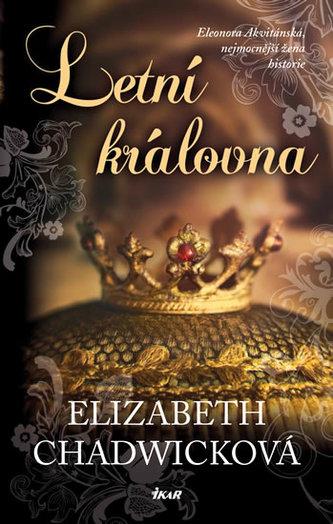 Letní královna - Eleonora Akvitánská, nejmocnější žena historie - Elizabeth Chadwicková