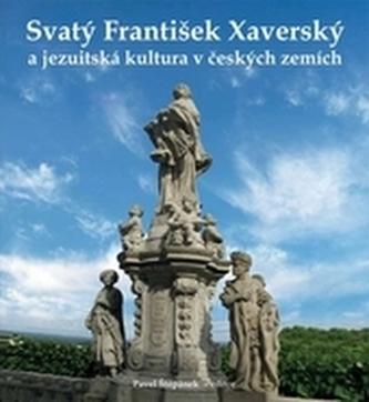 Svatý František Xaverský a jezuitská kultura v českých zemích
