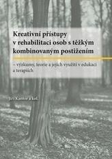 Kreativní přístupy v rehabilitaci osob s těžkým kombinovaným postižením. Výzkumy, teorie a jejich využití v edukaci a terapiích