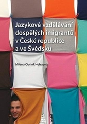 Jazykové vzdělávání dospělých imigrantů v České republice a ve Švédsku