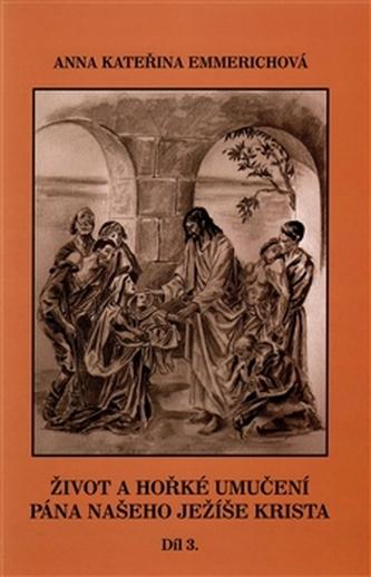 Život a hořké umučení Pána našeho Ježíše Krista 3. díl