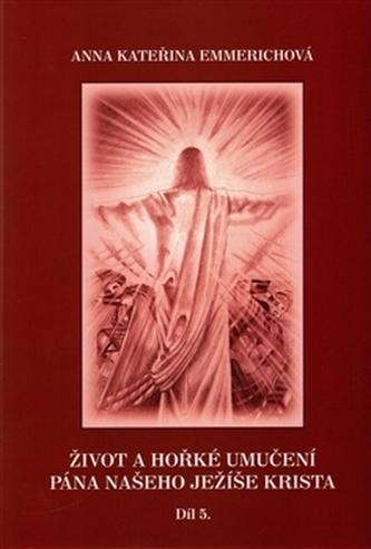Život a hořké umučení Pána našeho Ježíše Krista 5. díl