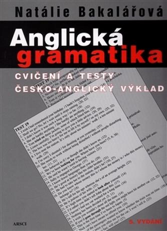 Anglická gramatika. Cvičení a testy, česko-anglický výklad 5. vydání - Natálie Bakalářová