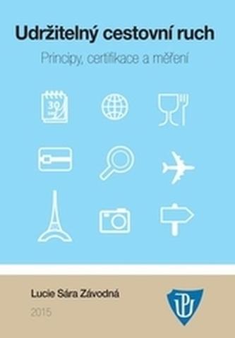 Udržitelný cestovní ruch. Principy, certifikace a měření