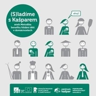 (S)ladíme s Kašparem, aneb, Metodika benefitu hlídání dětí v domácnostech