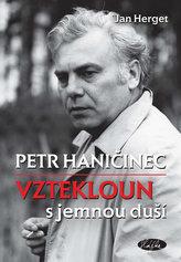 Petr Haničinec - Vztekloun s jemnou duší