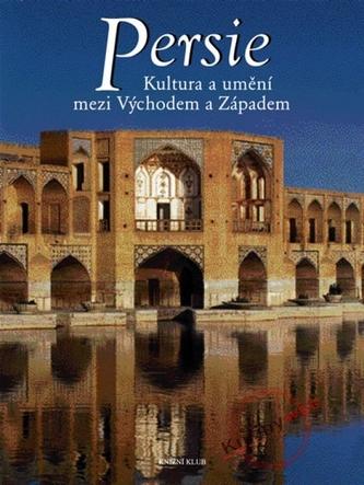 Persie - kultura umění mezi Východem a Západem