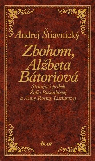 Zbohom, Alžbeta Bátoriová - Andrej Štiavnický