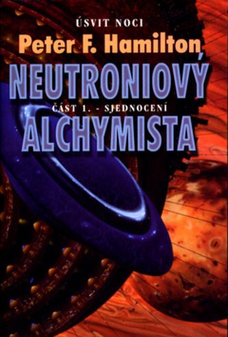 Neutroniový alchymista 1. Sjednocení - Peter F. Hamilton