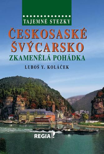 Tajemné stezky - Českosaské Švýcarsko - Zkamenělá pohádka - Luboš Y. Koláček