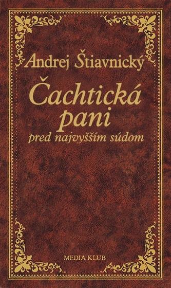 Čachtická pani pred najvyšším súdom, 2. vydanie - Andrej Štiavnický