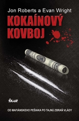 Kokaínový kovboj - Od mafiánskeho pešiaka po tajnú zbraň vlády