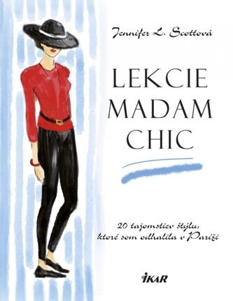 Lekcie madam Chic - 20 tajomstiev štýlu, ktoré som odhalila v Paríži