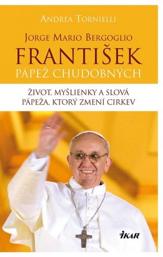 Jorge Mario Bergoglio. František – pápež chudobných