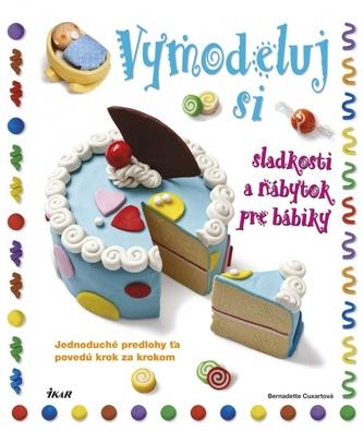 Vymodeluj si sladkosti a nábytok pre bábiky - Cuxartová Bernadette