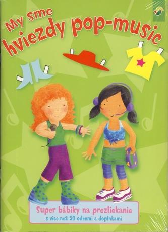 My sme hviezdy pop-music - super bábiky na prezliekanie