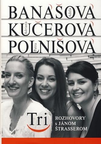 Tri - Adela Banášová, Adriana Kučerová, Patra Polnišová