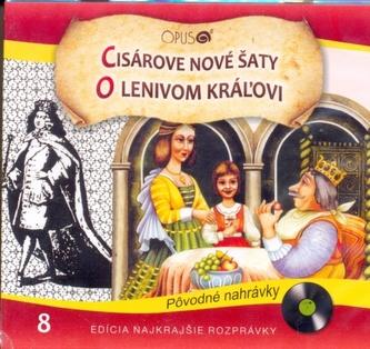 CD-Najkrajšie rozprávky 8 - Cisárove nové šaty, O lenivom kráľovi