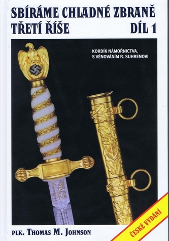 Sbíráme chladné zbraně Třetí říše 1. díl - Thomas M. Johnson