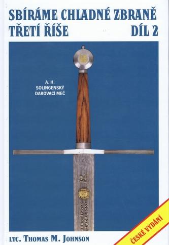 Sbíráme chladné zbraně Třetí říše 2 díl - Thomas M. Johnson