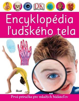 Encyklopédia ľudského tela - Prvá príručka pre mladých bádateľov