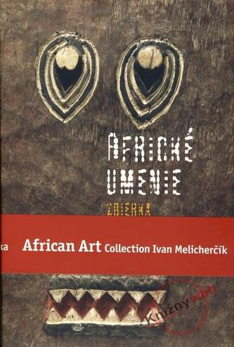 Africké umenie zbierka Ivana Melicherčíka /African Art Collection Ivan Melicherčík