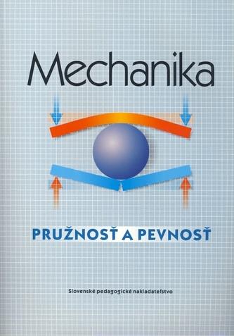 Mechanika - Pružnosť a pevnosť - pre SPŠ strojnícke