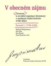 V obecném zájmu - Cenzura a sociální regulace literatury v moderní české kultuře1749-1938 / Svazek I a II