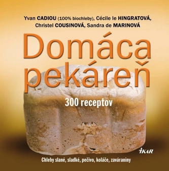 Domáca pekáreň - 300 receptov