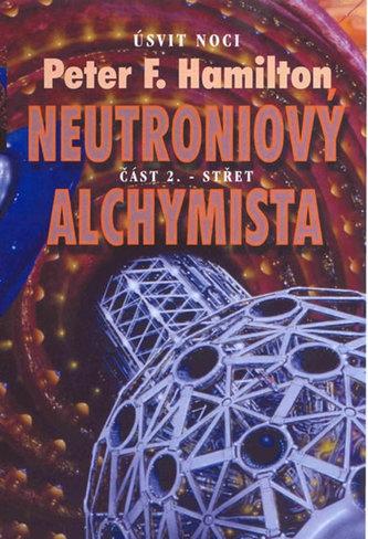 Neutroniový alchymista 2. Střet - Peter F. Hamilton