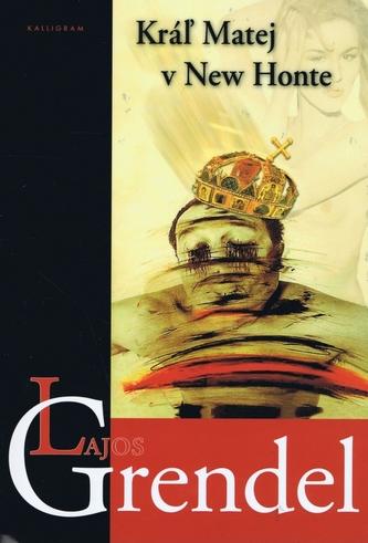 Kráľ Matej v New Honte - Grendel Lajos