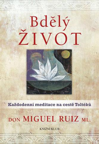 Bdělý život. Každodenní meditace na cestě Toltéků - Ruiz, ml. Don Miguel