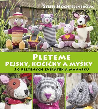 Pleteme pejsky, kočičky a myšky - 36 pletených zvířátek a maňásků - Hochfellnerová Steffi