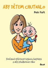 Aby dětem chutnalo - Současná výživa pro kojence, batolata a děti předškolního věku