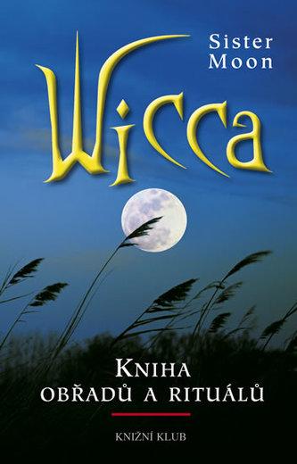 Wicca.Čarodějnická kniha obřadů a rituál